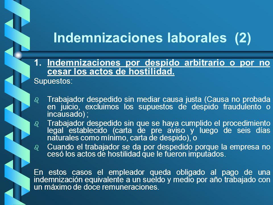 Indemnizaciones laborales (2) 1.Indemnizaciones por despido arbitrario o por no cesar los actos de hostilidad. Supuestos: b b Trabajador despedido sin