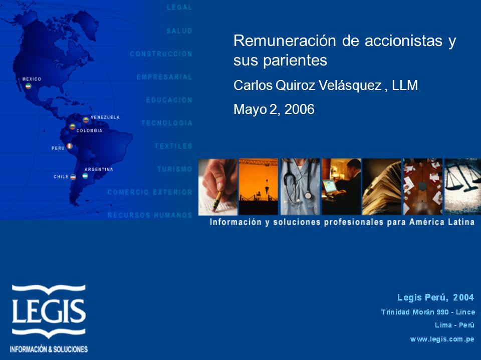 Remuneración de accionistas y sus parientes Carlos Quiroz Velásquez, LLM Mayo 2, 2006
