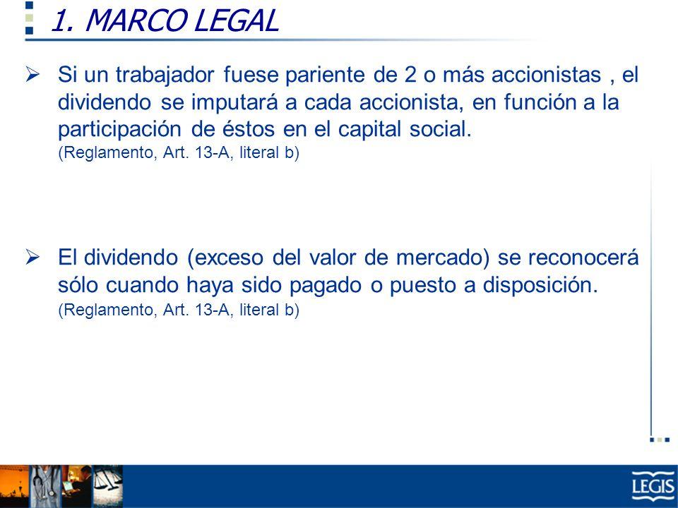 1. MARCO LEGAL Si un trabajador fuese pariente de 2 o más accionistas, el dividendo se imputará a cada accionista, en función a la participación de és