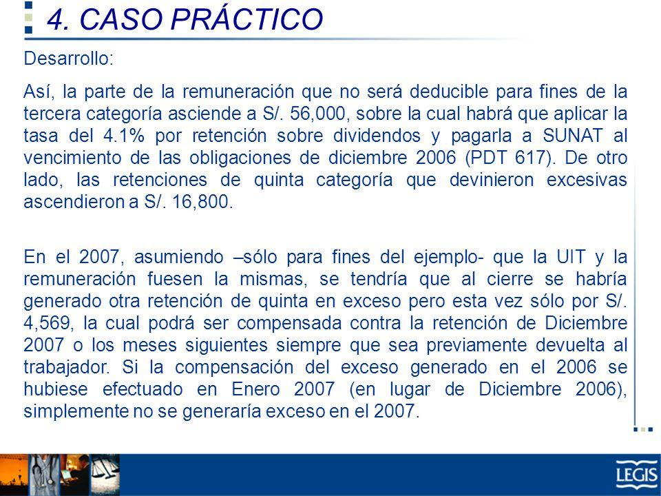 4. CASO PRÁCTICO Ley Imp. Renta, 37.n) Desarrollo: Así, la parte de la remuneración que no será deducible para fines de la tercera categoría asciende