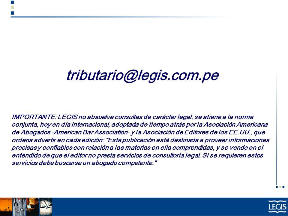tributario@legis.com.pe IMPORTANTE: LEGIS no absuelve consultas de carácter legal; se atiene a la norma conjunta, hoy en día internacional, adoptada d