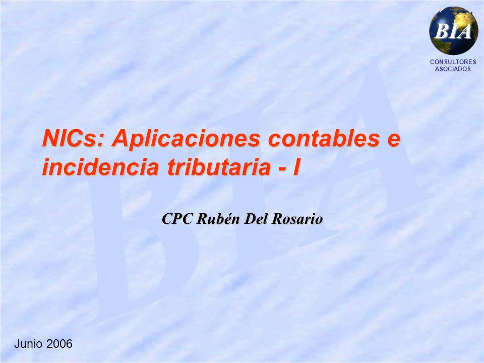 BIA NICs: Aplicaciones contables e incidencia tributaria - I CPC Rubén Del Rosario BIA CONSULTORESASOCIADOS Junio 2006