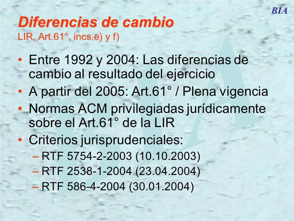 BIA Diferencias de cambio Diferencias de cambio LIR, Art.61°, incs.e) y f) Entre 1992 y 2004: Las diferencias de cambio al resultado del ejercicio A p