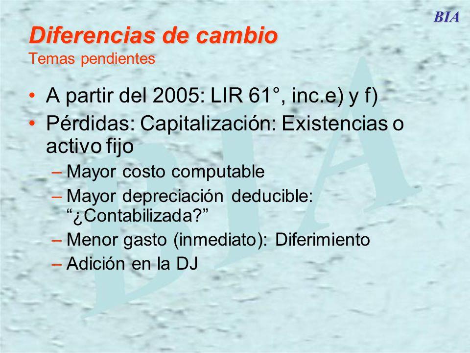 BIA Diferencias de cambio Diferencias de cambio Temas pendientes A partir del 2005: LIR 61°, inc.e) y f) Pérdidas: Capitalización: Existencias o activ