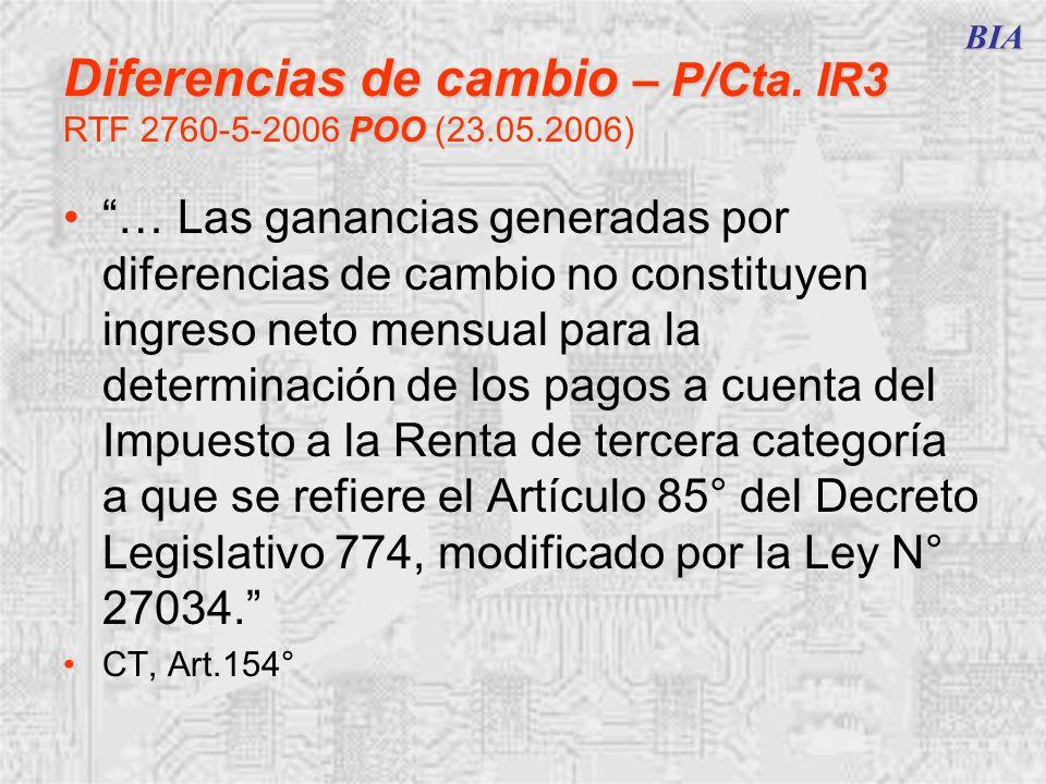 BIA Diferencias de cambio – P/Cta. IR3 POO Diferencias de cambio – P/Cta. IR3 RTF 2760-5-2006 POO (23.05.2006) … Las ganancias generadas por diferenci