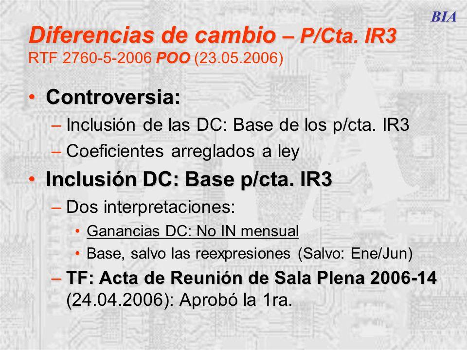 BIA Diferencias de cambio – P/Cta. IR3 POO Diferencias de cambio – P/Cta. IR3 RTF 2760-5-2006 POO (23.05.2006) Controversia:Controversia: –Inclusión d