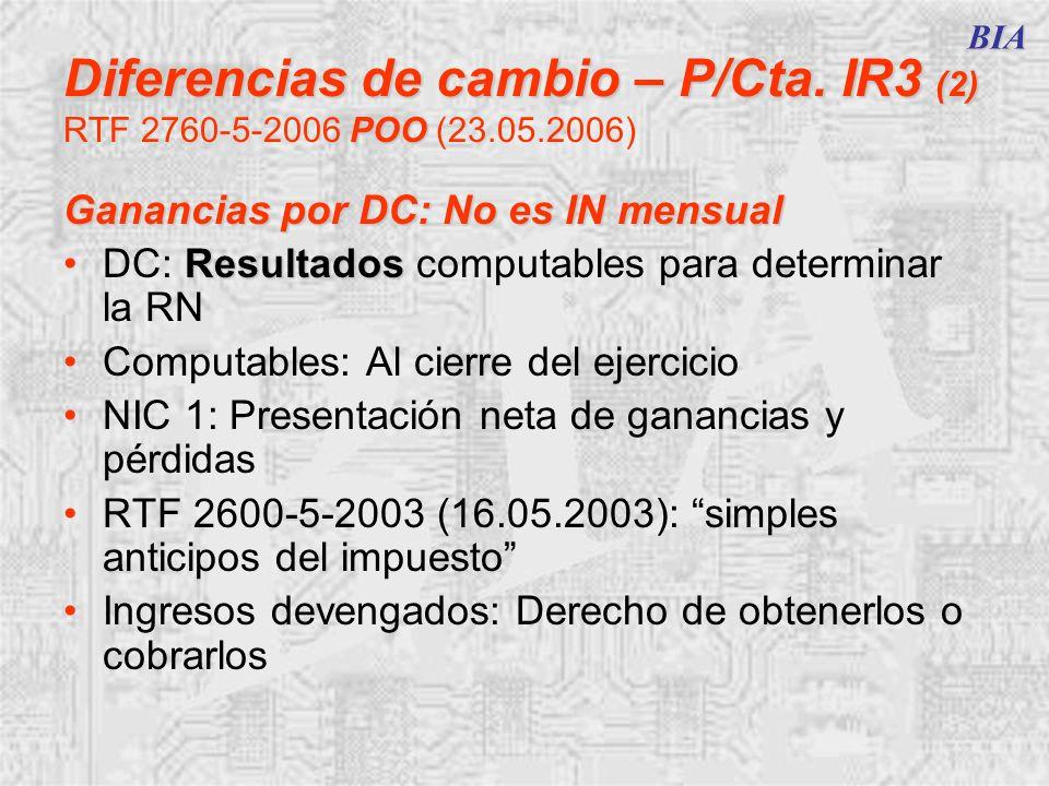 BIA Diferencias de cambio – P/Cta. IR3 (2) POO Diferencias de cambio – P/Cta. IR3 (2) RTF 2760-5-2006 POO (23.05.2006) Ganancias por DC: No es IN mens