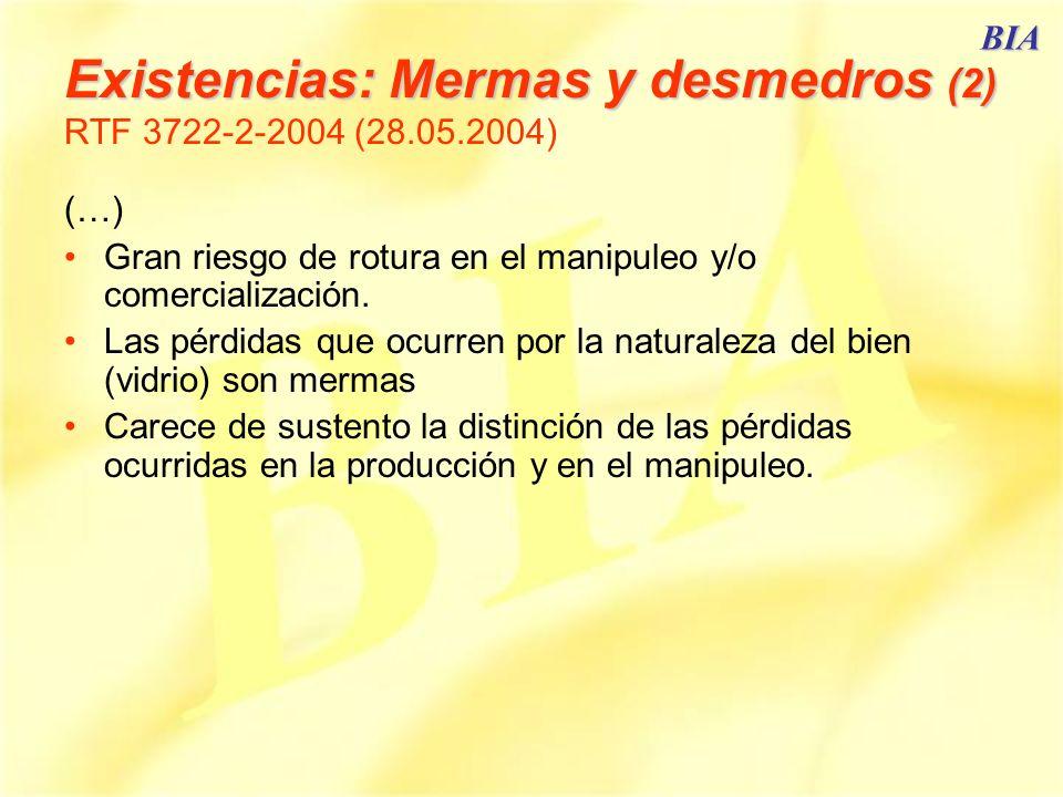 BIA Existencias: Mermas y desmedros (2) Existencias: Mermas y desmedros (2) RTF 3722-2-2004 (28.05.2004) (…) Gran riesgo de rotura en el manipuleo y/o