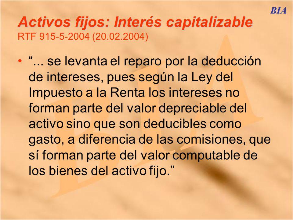 BIA Activos fijos: Interés capitalizable Activos fijos: Interés capitalizable LIR, Artículo 20°, numeral 1 … En ningún caso los intereses, formarán parte del costo de adquisición.