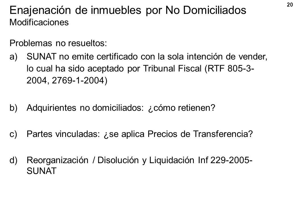 20 Enajenación de inmuebles por No Domiciliados Modificaciones Problemas no resueltos: a)SUNAT no emite certificado con la sola intención de vender, l