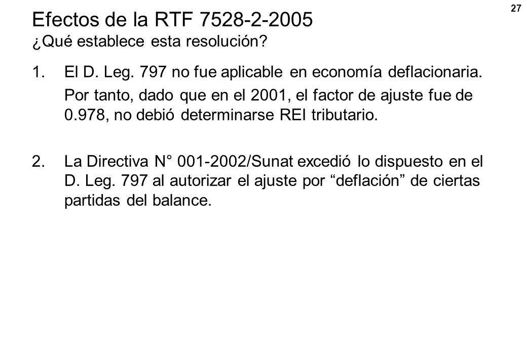 27 Efectos de la RTF 7528-2-2005 ¿Qué establece esta resolución? 1.El D. Leg. 797 no fue aplicable en economía deflacionaria. Por tanto, dado que en e