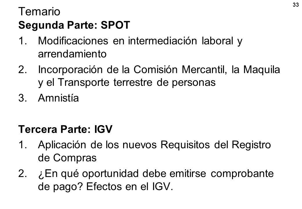 33 Temario Segunda Parte: SPOT 1.Modificaciones en intermediación laboral y arrendamiento 2.Incorporación de la Comisión Mercantil, la Maquila y el Tr