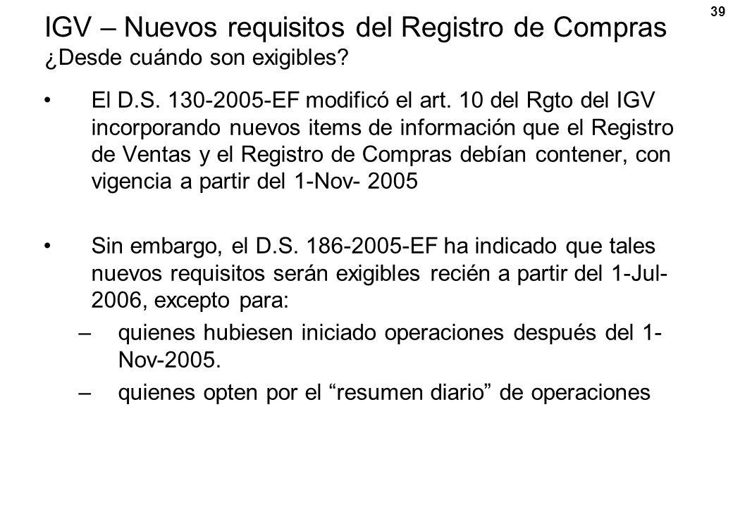 39 IGV – Nuevos requisitos del Registro de Compras ¿Desde cuándo son exigibles? El D.S. 130-2005-EF modificó el art. 10 del Rgto del IGV incorporando