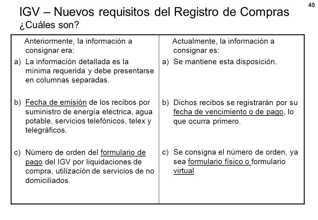 40 IGV – Nuevos requisitos del Registro de Compras ¿Cuáles son? Anteriormente, la información a consignar era: a)La información detallada es la mínima