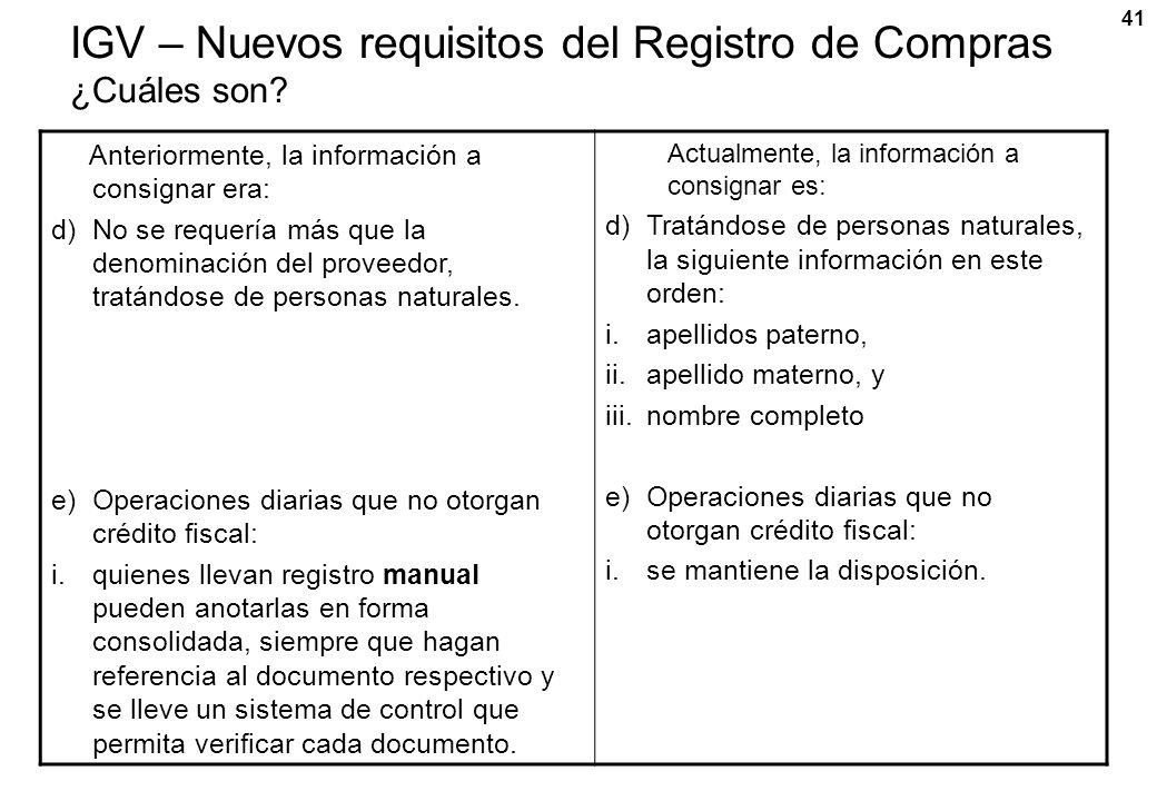 41 IGV – Nuevos requisitos del Registro de Compras ¿Cuáles son? Anteriormente, la información a consignar era: d)No se requería más que la denominació