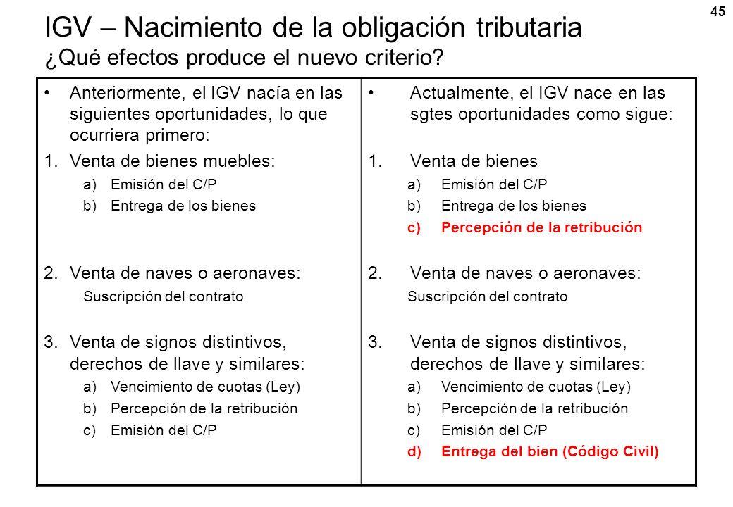 45 IGV – Nacimiento de la obligación tributaria ¿Qué efectos produce el nuevo criterio? Anteriormente, el IGV nacía en las siguientes oportunidades, l