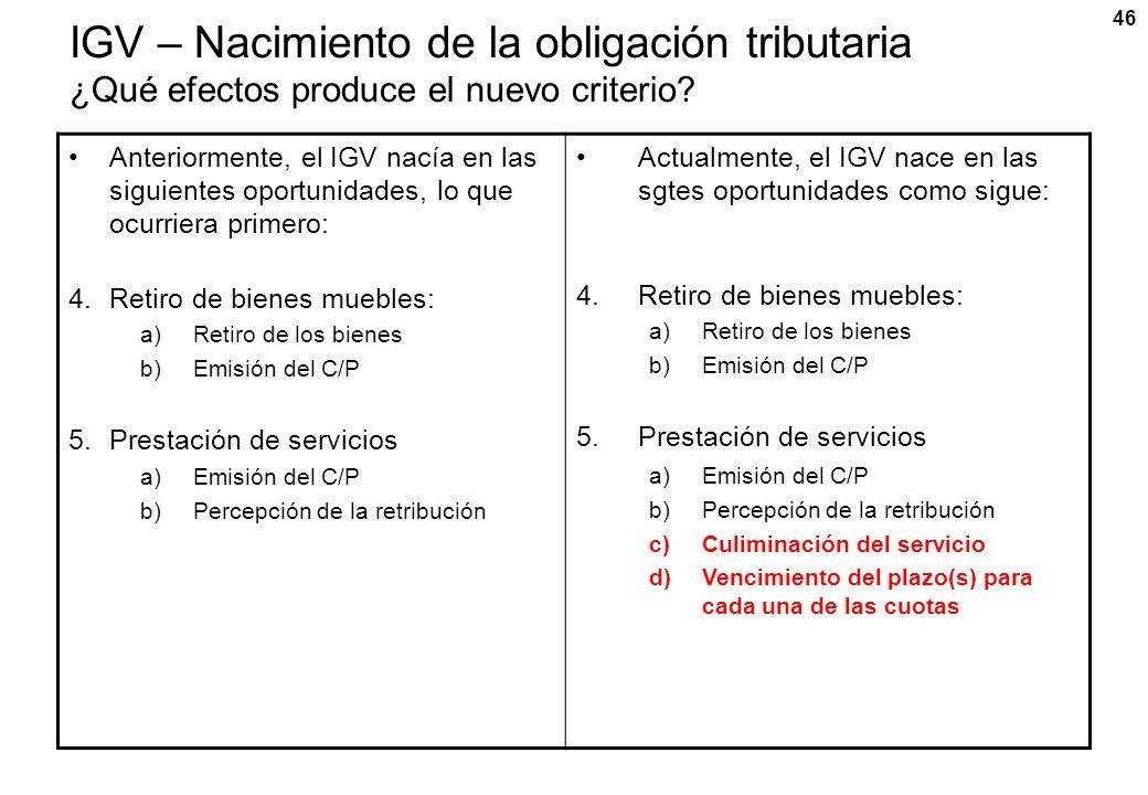 46 IGV – Nacimiento de la obligación tributaria ¿Qué efectos produce el nuevo criterio? Anteriormente, el IGV nacía en las siguientes oportunidades, l