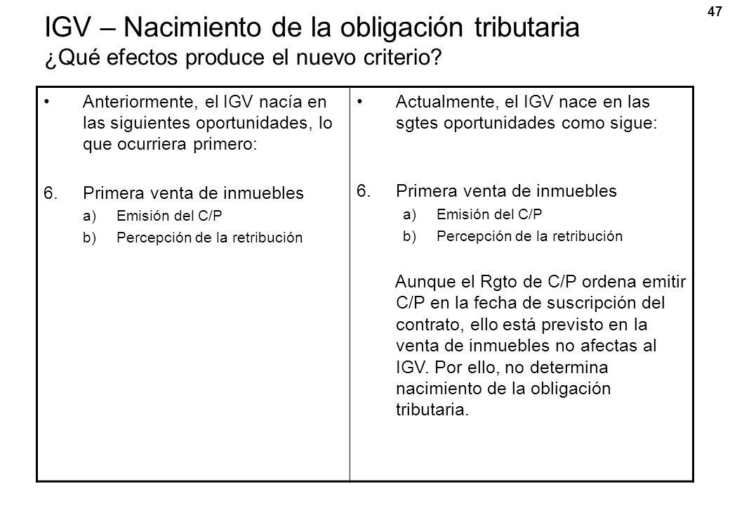 47 IGV – Nacimiento de la obligación tributaria ¿Qué efectos produce el nuevo criterio? Anteriormente, el IGV nacía en las siguientes oportunidades, l
