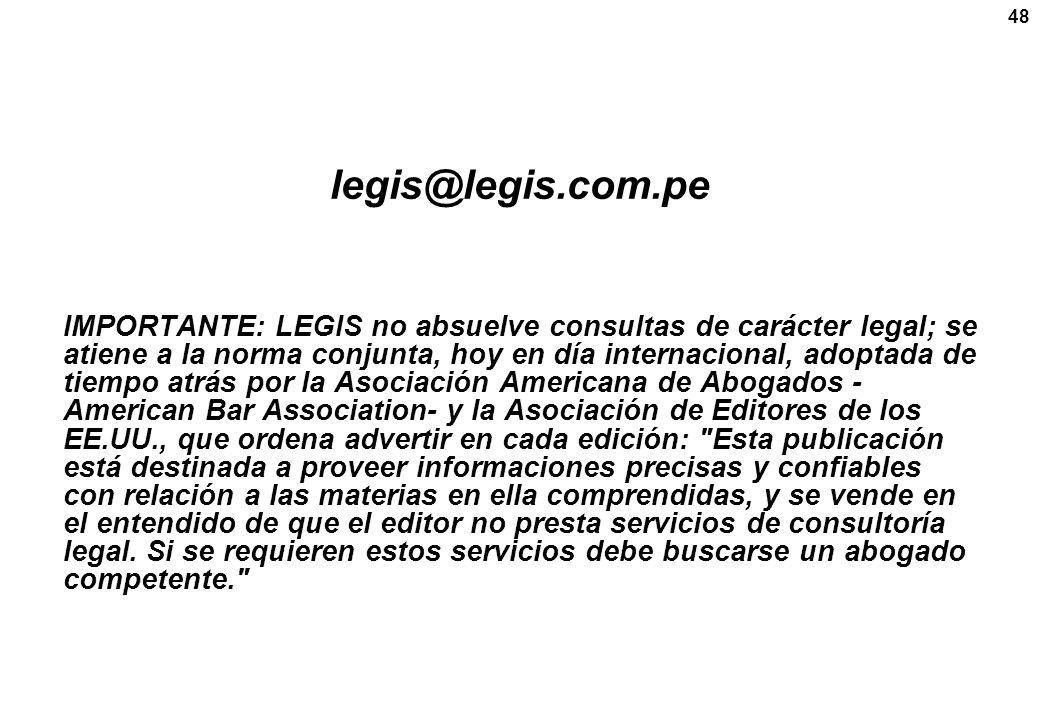 48 legis@legis.com.pe IMPORTANTE: LEGIS no absuelve consultas de carácter legal; se atiene a la norma conjunta, hoy en día internacional, adoptada de