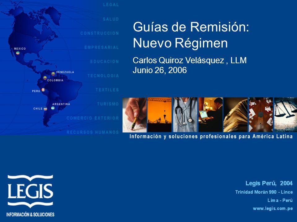 1 Guías de Remisión: Nuevo Régimen Carlos Quiroz Velásquez, LLM Junio 26, 2006