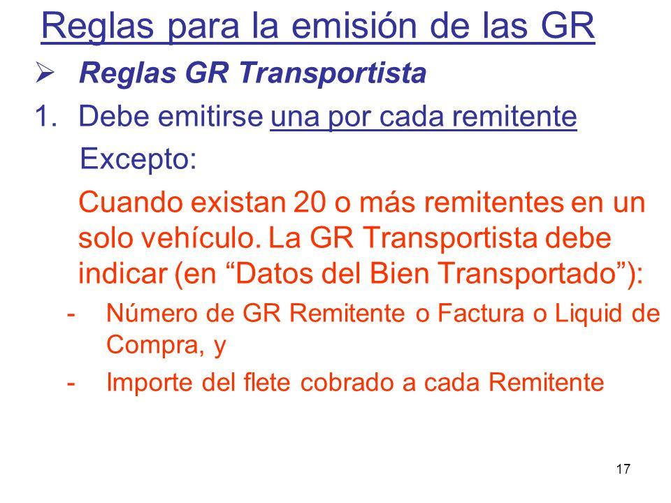17 Reglas para la emisión de las GR Reglas GR Transportista 1.Debe emitirse una por cada remitente Excepto: Cuando existan 20 o más remitentes en un s
