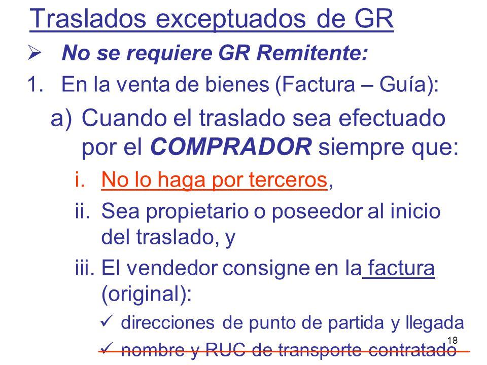 18 Traslados exceptuados de GR No se requiere GR Remitente: 1.En la venta de bienes (Factura – Guía): a)Cuando el traslado sea efectuado por el COMPRA