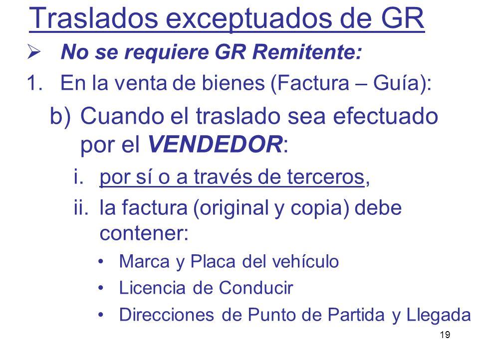 19 Traslados exceptuados de GR No se requiere GR Remitente: 1.En la venta de bienes (Factura – Guía): b)Cuando el traslado sea efectuado por el VENDED