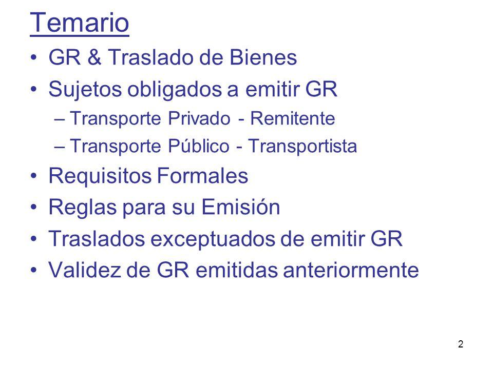 2 Temario GR & Traslado de Bienes Sujetos obligados a emitir GR –Transporte Privado - Remitente –Transporte Público - Transportista Requisitos Formale