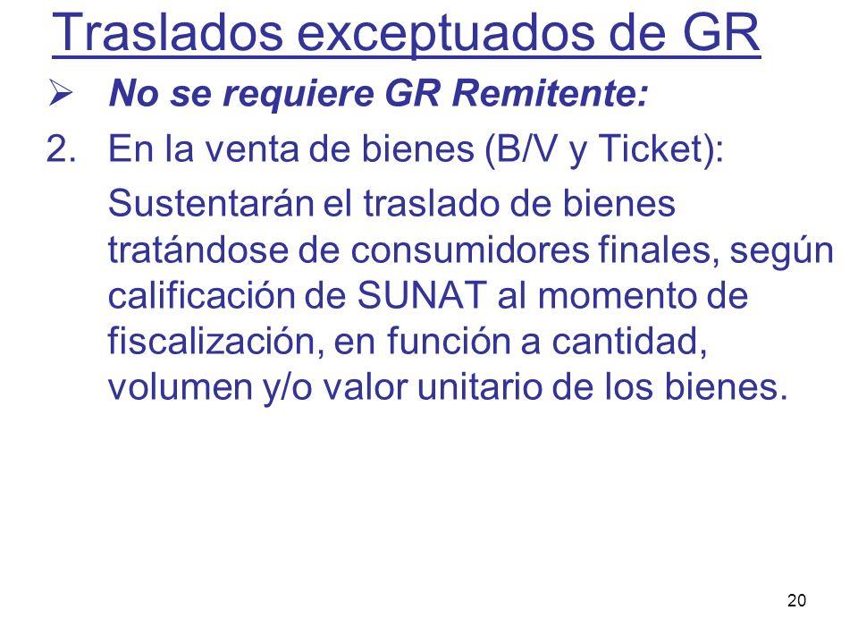 20 Traslados exceptuados de GR No se requiere GR Remitente: 2.En la venta de bienes (B/V y Ticket): Sustentarán el traslado de bienes tratándose de co