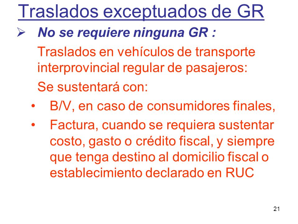 21 Traslados exceptuados de GR No se requiere ninguna GR : Traslados en vehículos de transporte interprovincial regular de pasajeros: Se sustentará co