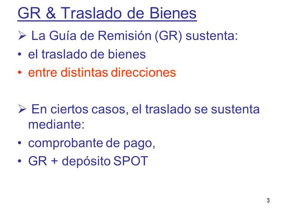 3 GR & Traslado de Bienes La Guía de Remisión (GR) sustenta: el traslado de bienes entre distintas direcciones En ciertos casos, el traslado se susten