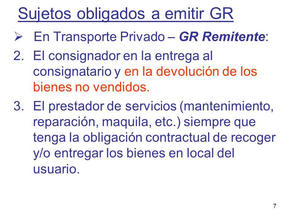 7 Sujetos obligados a emitir GR En Transporte Privado – GR Remitente: 2.El consignador en la entrega al consignatario y en la devolución de los bienes