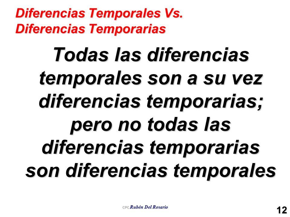 CPC Rubén Del Rosario 12 Diferencias Temporales Vs. Diferencias Temporarias Todas las diferencias temporales son a su vez diferencias temporarias; per