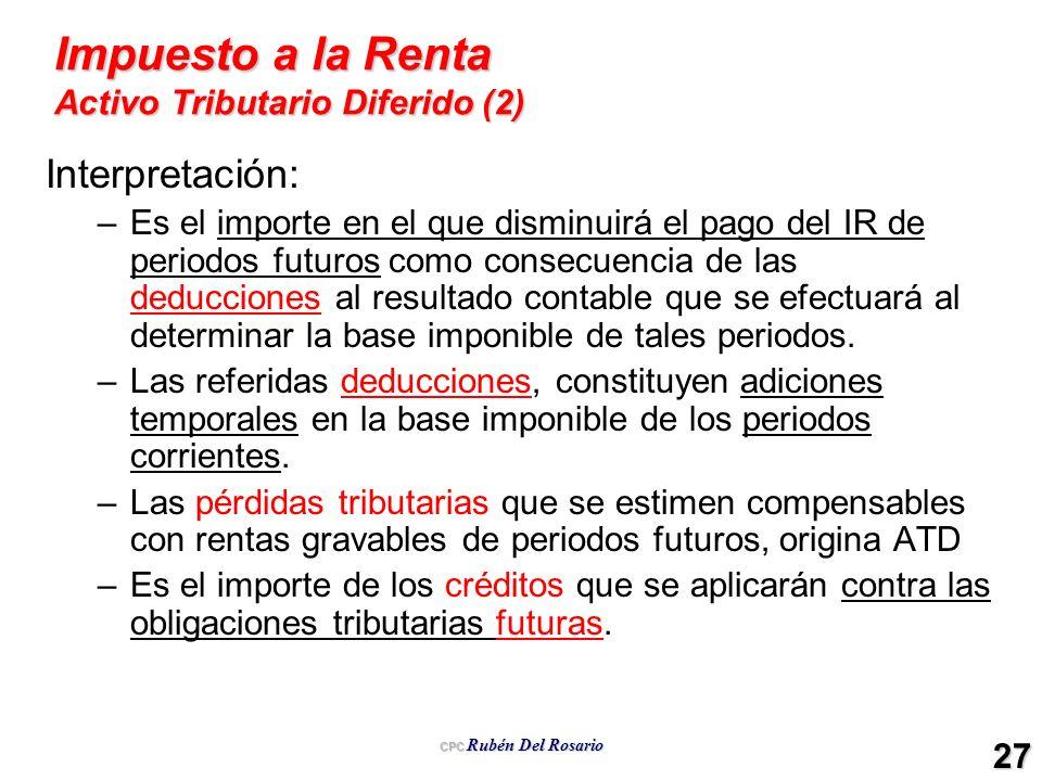 CPC Rubén Del Rosario 27 Impuesto a la Renta Activo Tributario Diferido (2) Interpretación: –Es el importe en el que disminuirá el pago del IR de peri