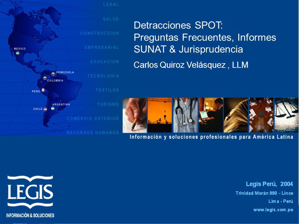 Detracciones SPOT: Preguntas Frecuentes, Informes SUNAT & Jurisprudencia Carlos Quiroz Velásquez, LLM