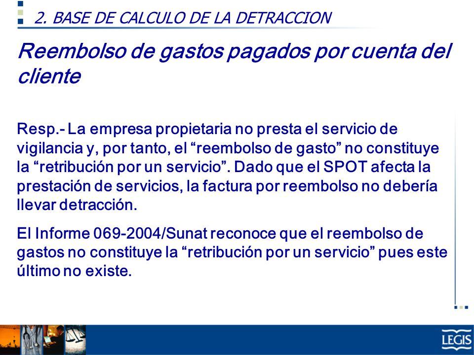 Reembolso de gastos pagados por cuenta del cliente Resp.- La empresa propietaria no presta el servicio de vigilancia y, por tanto, el reembolso de gas