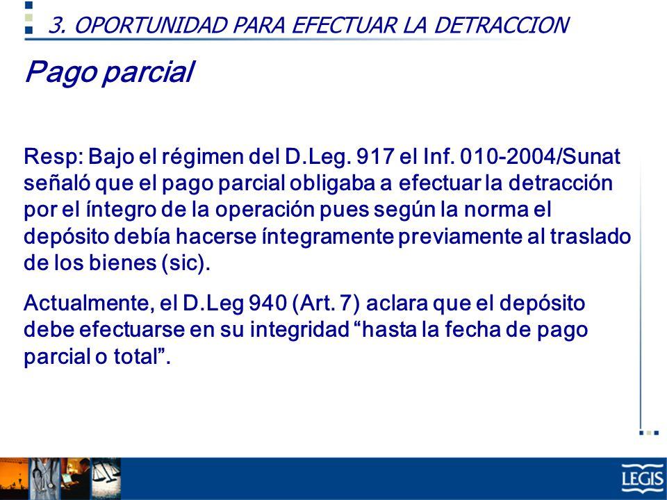 Pago parcial Resp: Bajo el régimen del D.Leg. 917 el Inf. 010-2004/Sunat señaló que el pago parcial obligaba a efectuar la detracción por el íntegro d