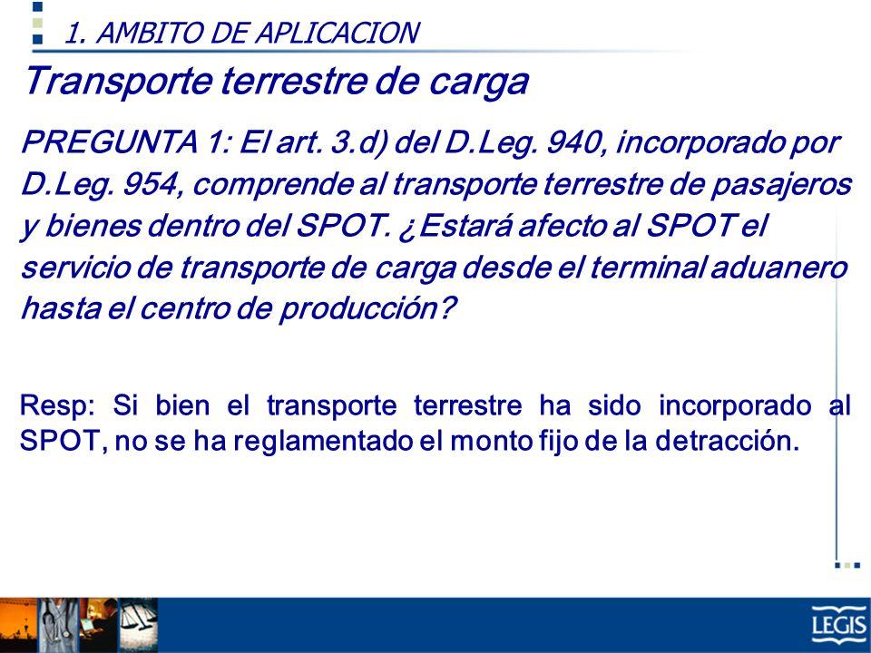 Transporte terrestre de carga PREGUNTA 1: El art. 3.d) del D.Leg. 940, incorporado por D.Leg. 954, comprende al transporte terrestre de pasajeros y bi