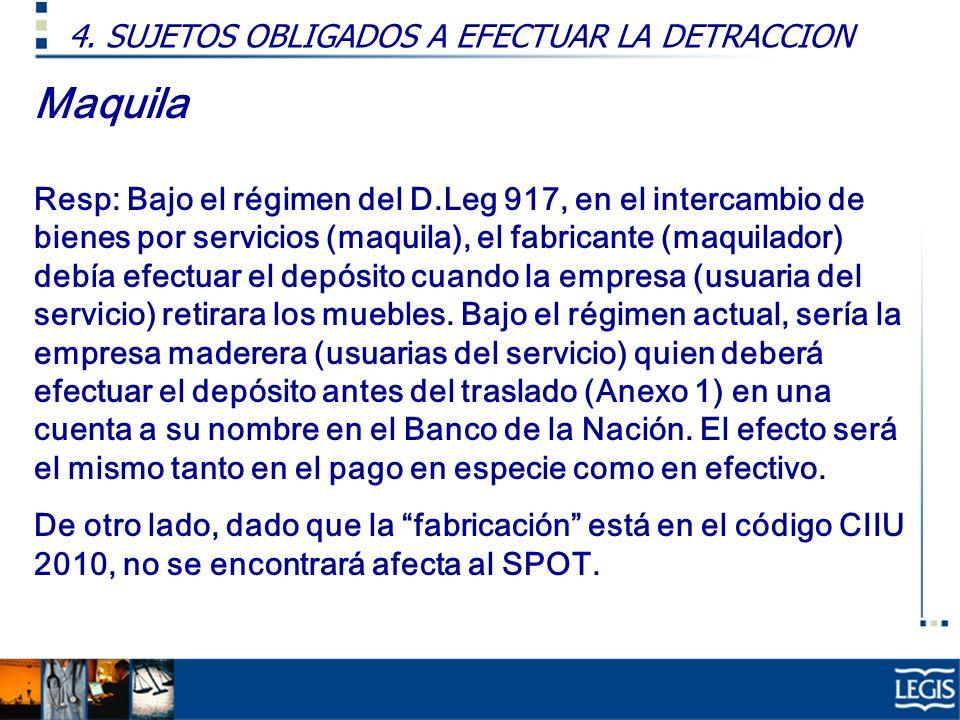 Maquila Resp: Bajo el régimen del D.Leg 917, en el intercambio de bienes por servicios (maquila), el fabricante (maquilador) debía efectuar el depósit