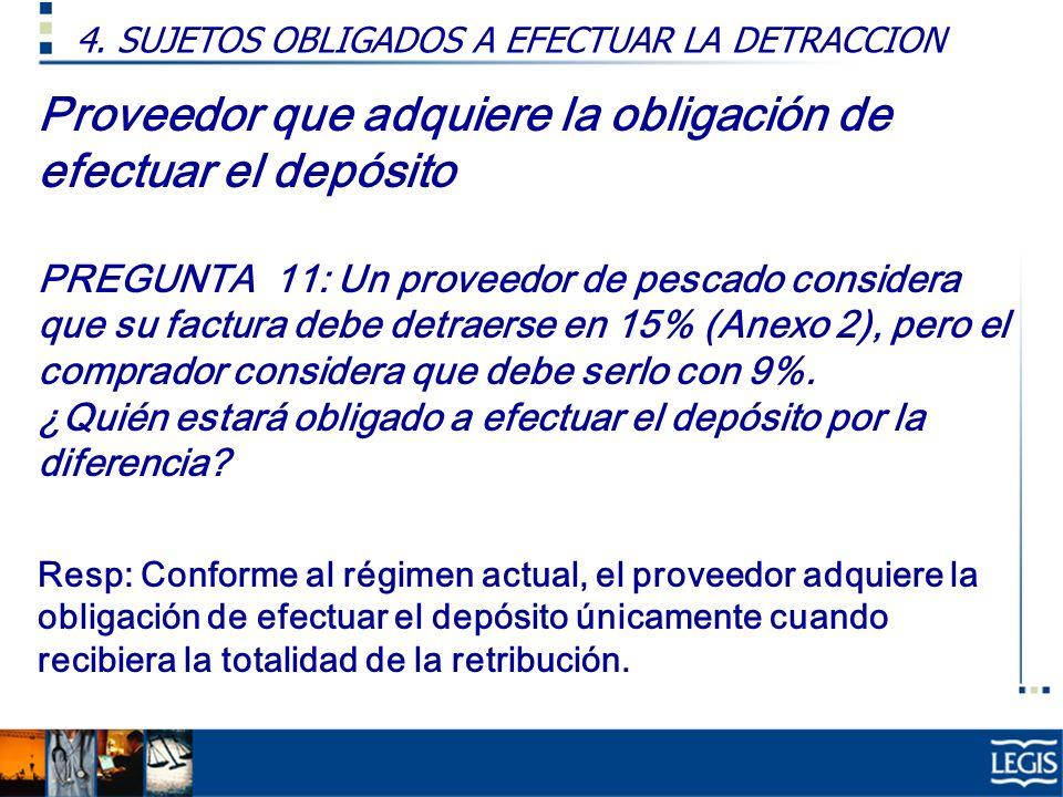 Proveedor que adquiere la obligación de efectuar el depósito PREGUNTA 11: Un proveedor de pescado considera que su factura debe detraerse en 15% (Anex
