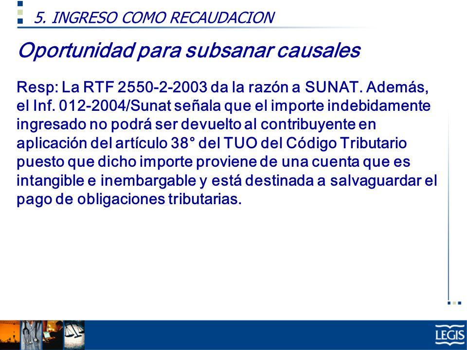 Oportunidad para subsanar causales Resp: La RTF 2550-2-2003 da la razón a SUNAT. Además, el Inf. 012-2004/Sunat señala que el importe indebidamente in