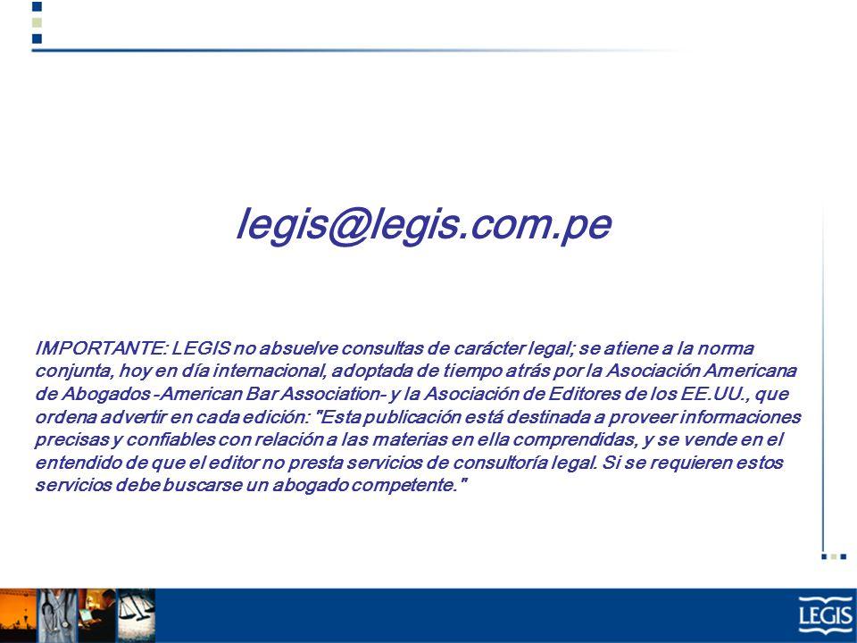 legis@legis.com.pe IMPORTANTE: LEGIS no absuelve consultas de carácter legal; se atiene a la norma conjunta, hoy en día internacional, adoptada de tie