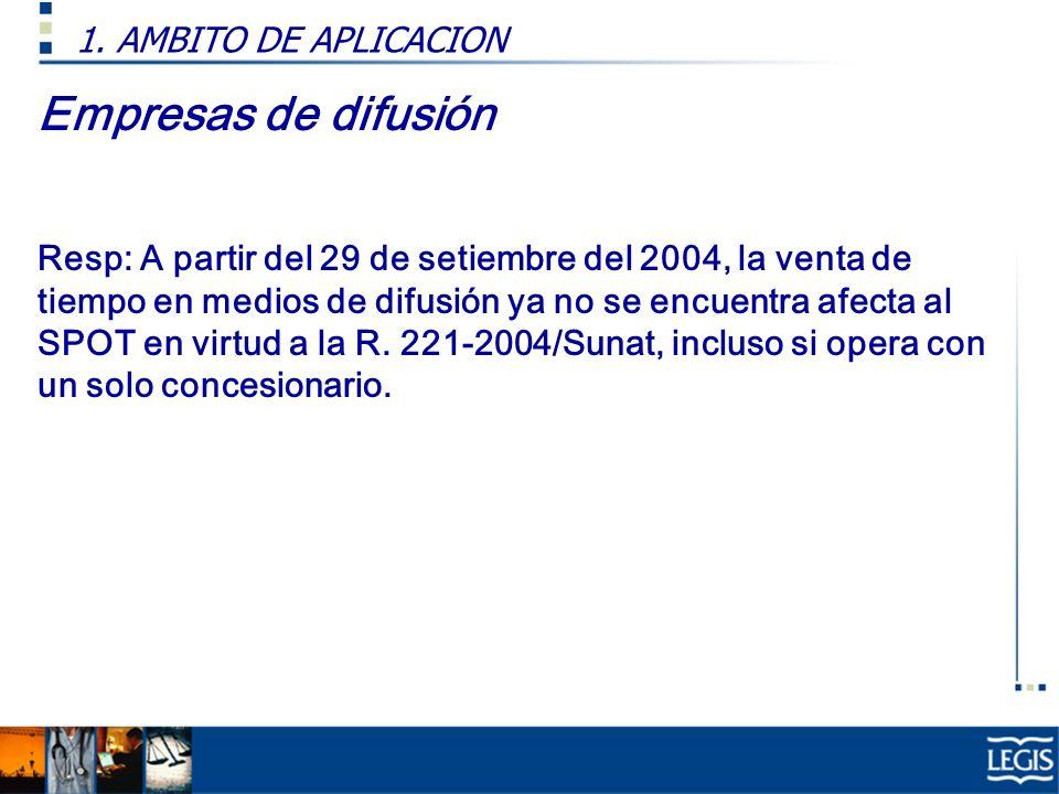 Empresas de difusión Resp: A partir del 29 de setiembre del 2004, la venta de tiempo en medios de difusión ya no se encuentra afecta al SPOT en virtud