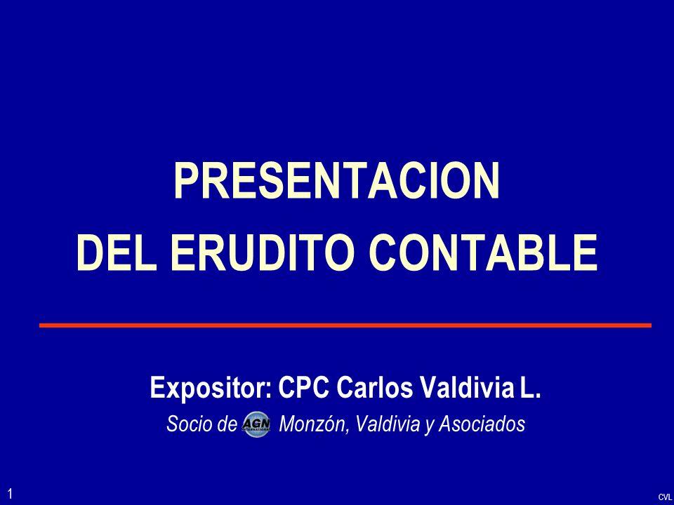CVL 1 PRESENTACION DEL ERUDITO CONTABLE Expositor: CPC Carlos Valdivia L. Socio de Monzón, Valdivia y Asociados