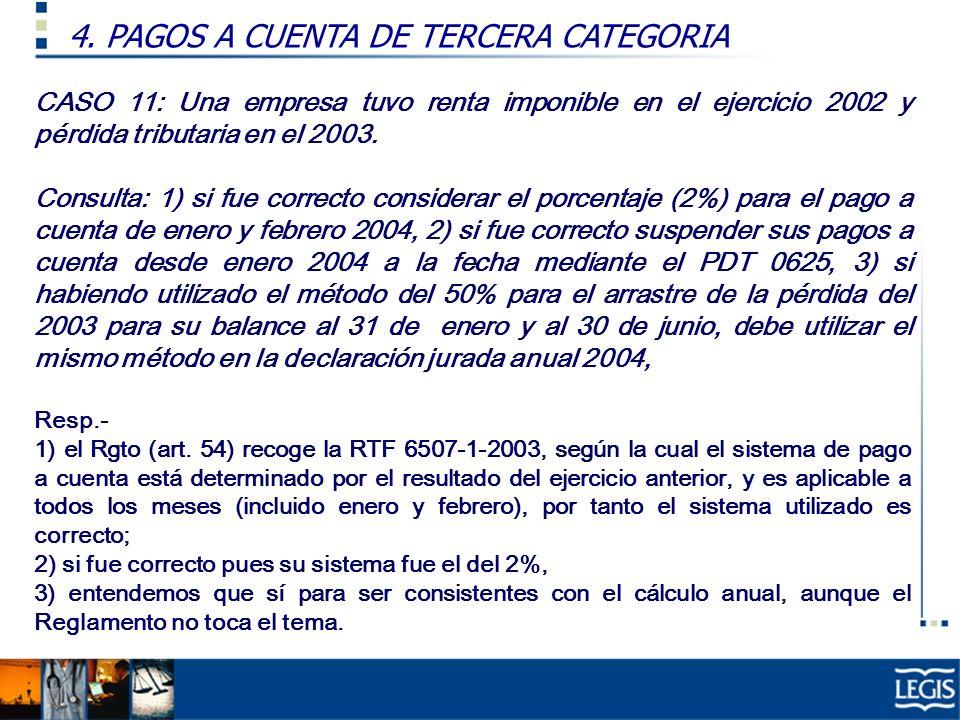 CASO 11: Una empresa tuvo renta imponible en el ejercicio 2002 y pérdida tributaria en el 2003. Consulta: 1) si fue correcto considerar el porcentaje