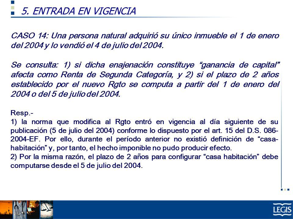 CASO 14: Una persona natural adquirió su único inmueble el 1 de enero del 2004 y lo vendió el 4 de julio del 2004. Se consulta: 1) si dicha enajenació