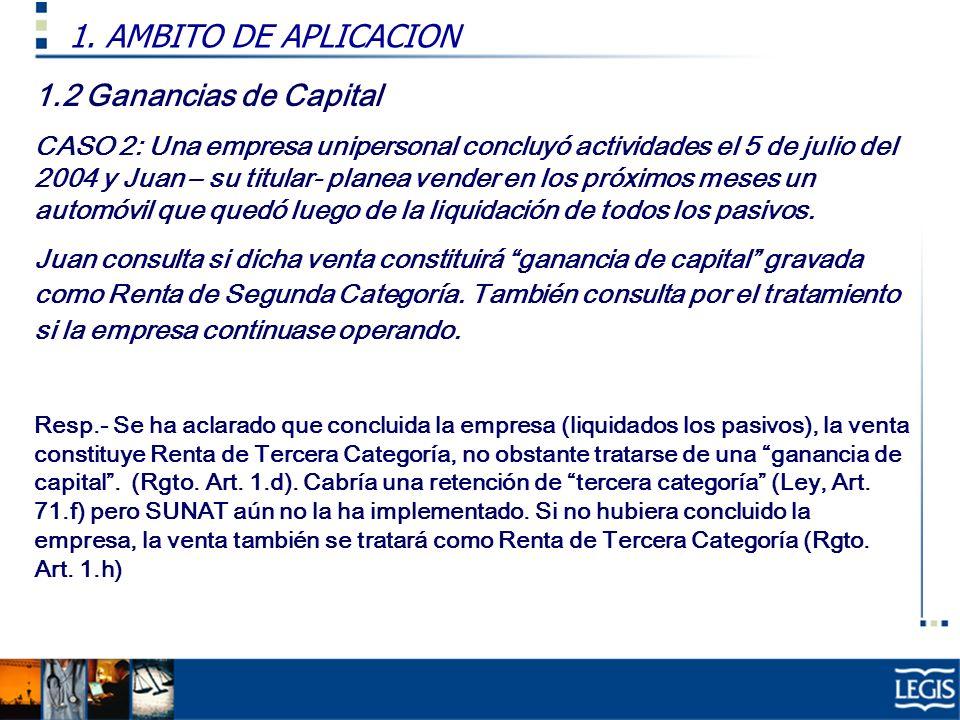 1.2 Ganancias de Capital CASO 2: Una empresa unipersonal concluyó actividades el 5 de julio del 2004 y Juan – su titular- planea vender en los próximo
