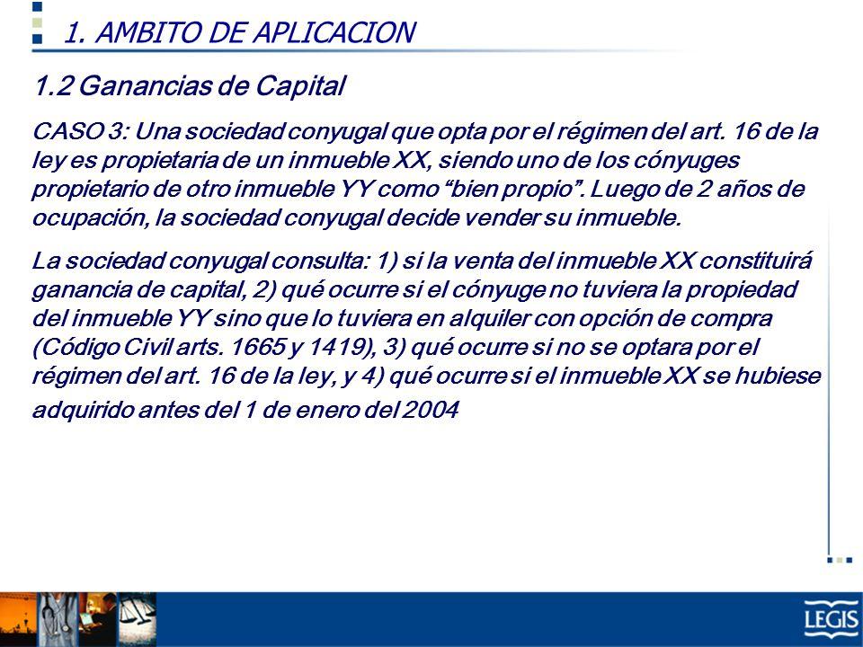 1.2 Ganancias de Capital CASO 3: Una sociedad conyugal que opta por el régimen del art. 16 de la ley es propietaria de un inmueble XX, siendo uno de l