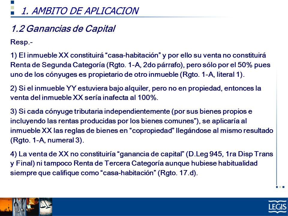 1.2 Ganancias de Capital Resp.- 1) El inmueble XX constituirá casa-habitación y por ello su venta no constituirá Renta de Segunda Categoría (Rgto. 1-A