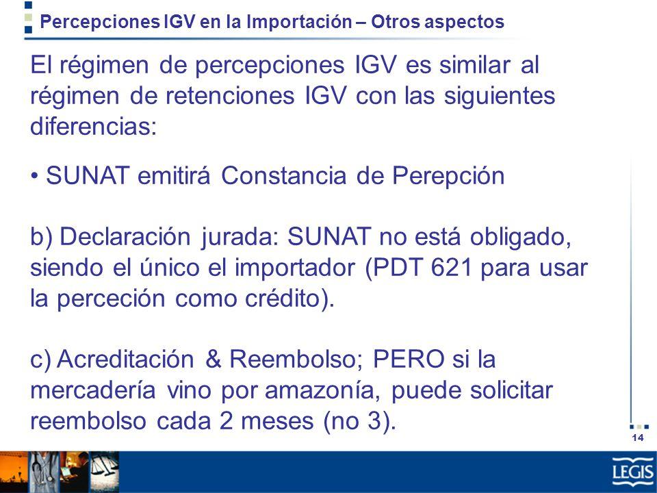 14 Percepciones IGV en la Importación – Otros aspectos El régimen de percepciones IGV es similar al régimen de retenciones IGV con las siguientes dife